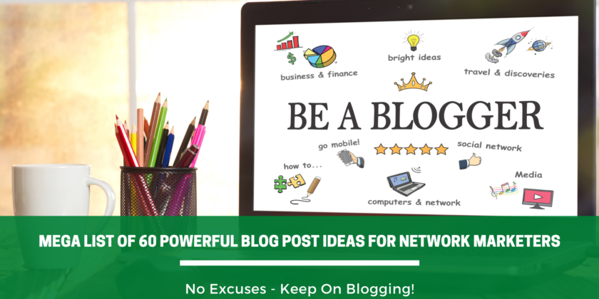 Mega List Of 60 Powerful Blog Post Ideas For Network Marketers