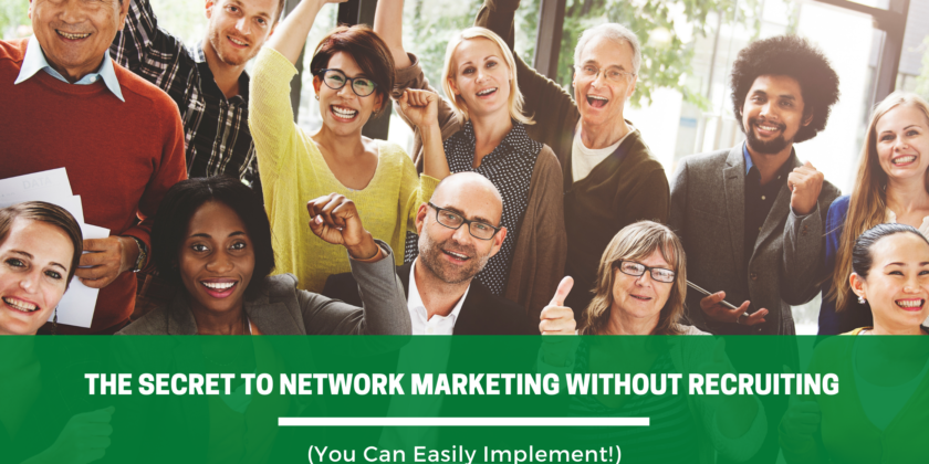 The Secret to Network Marketing Without Recruiting (You Can Easily Implement!)