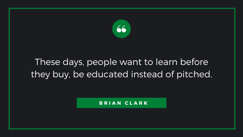 These days, people want to learn before they buy, be educated instead of pitched quote by Brian Clark