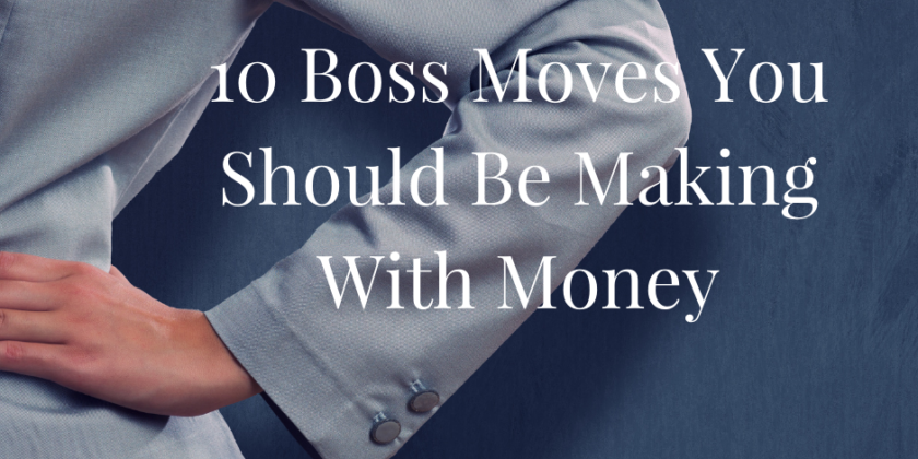 10 Boss Moves You Should Be Making with Money